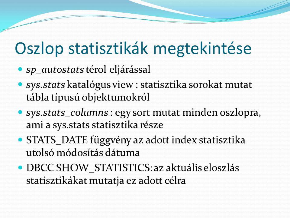 Oszlop statisztikák megtekintése  sp_autostats térol eljárással  sys.stats katalógus view : statisztika sorokat mutat tábla típusú objektumokról  s