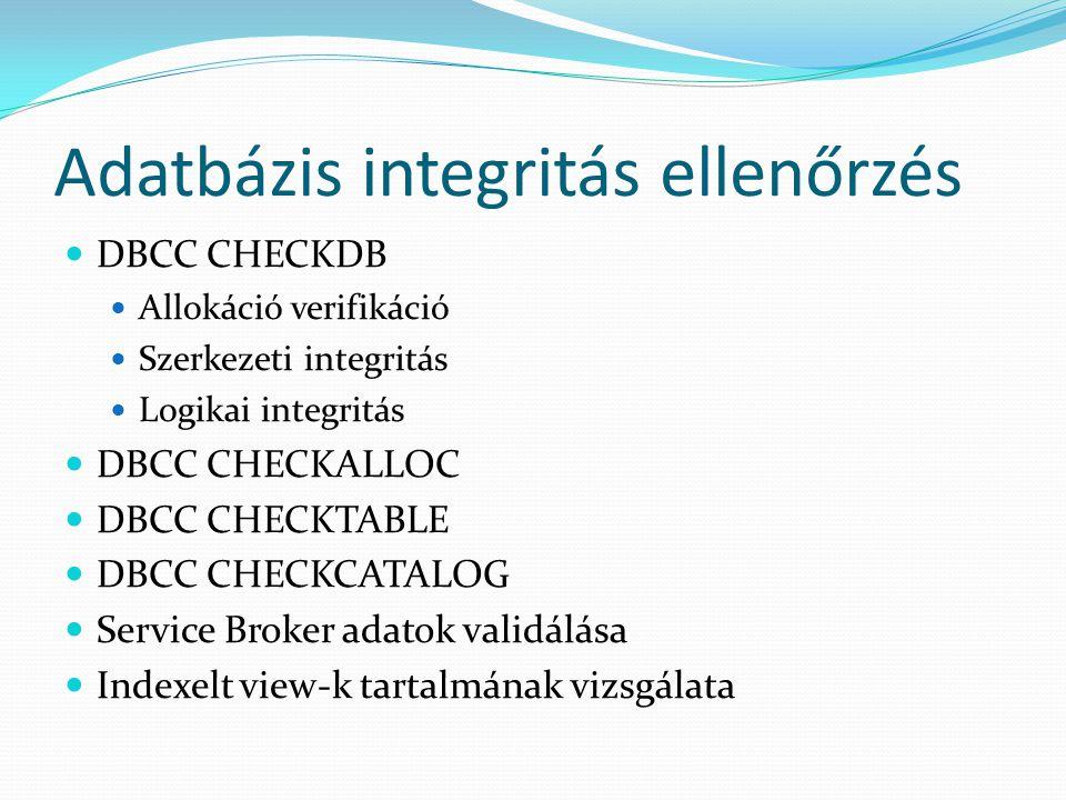 Adatbázis integritás ellenőrzés  DBCC CHECKDB  Allokáció verifikáció  Szerkezeti integritás  Logikai integritás  DBCC CHECKALLOC  DBCC CHECKTABL