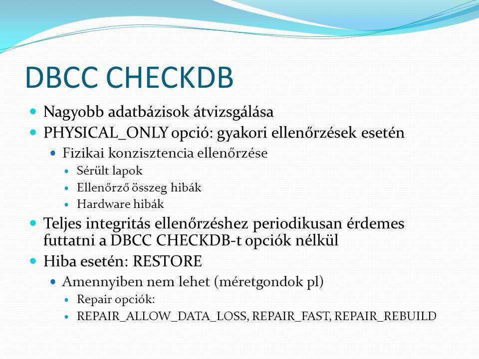 DBCC CHECKDB  Nagyobb adatbázisok átvizsgálása  PHYSICAL_ONLY opció: gyakori ellenőrzések esetén  Fizikai konzisztencia ellenőrzése  Sérült lapok