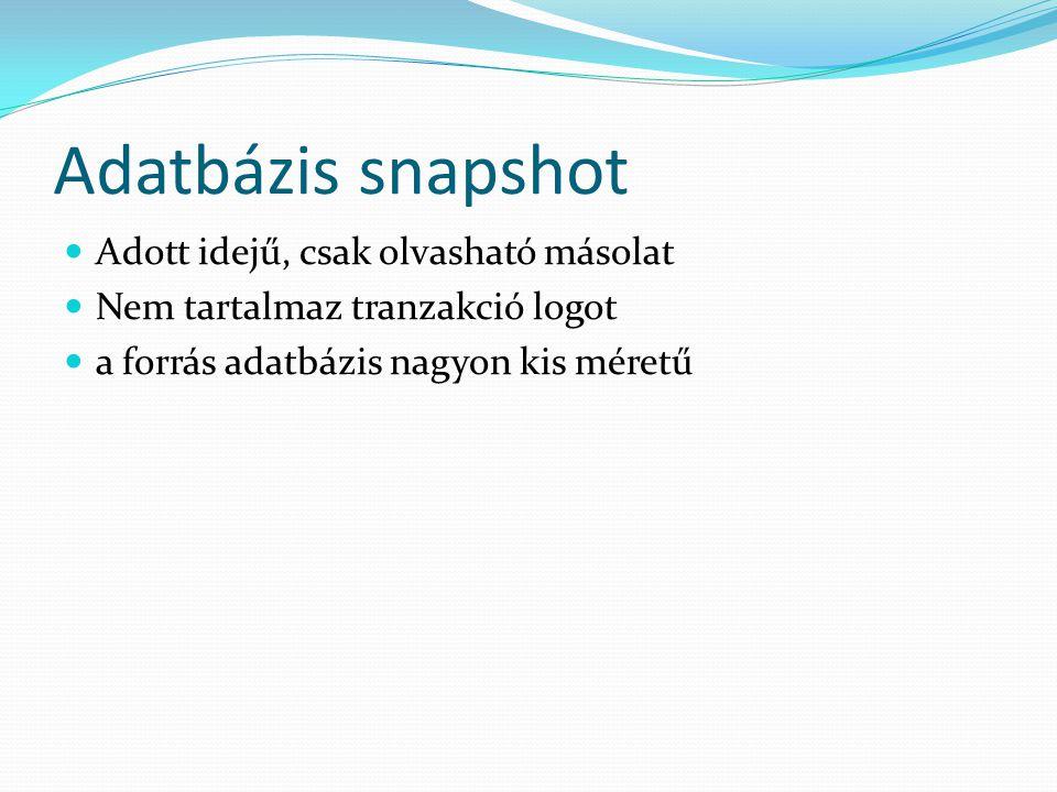 Adatbázis snapshot  Adott idejű, csak olvasható másolat  Nem tartalmaz tranzakció logot  a forrás adatbázis nagyon kis méretű