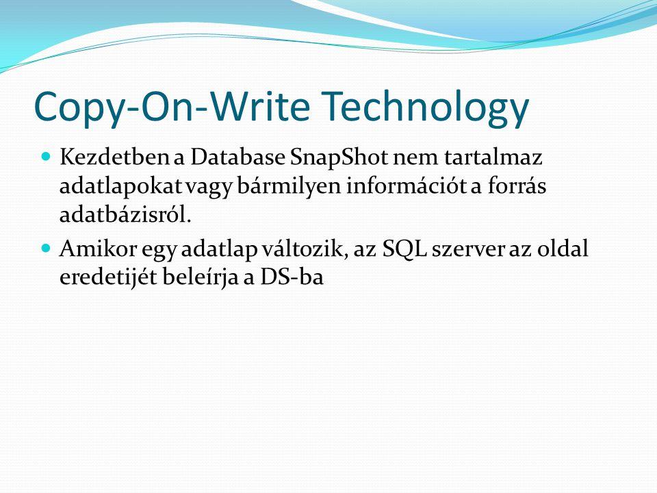 Copy-On-Write Technology  Kezdetben a Database SnapShot nem tartalmaz adatlapokat vagy bármilyen információt a forrás adatbázisról.  Amikor egy adat