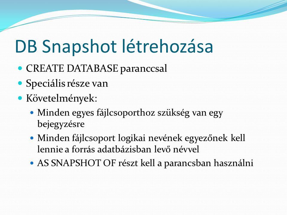 DB Snapshot létrehozása  CREATE DATABASE paranccsal  Speciális része van  Követelmények:  Minden egyes fájlcsoporthoz szükség van egy bejegyzésre