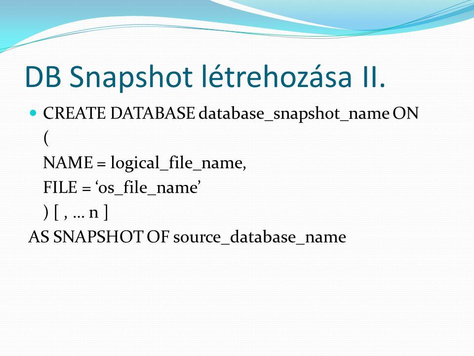 DB Snapshot létrehozása II.  CREATE DATABASE database_snapshot_name ON ( NAME = logical_file_name, FILE = 'os_file_name' ) [, … n ] AS SNAPSHOT OF so