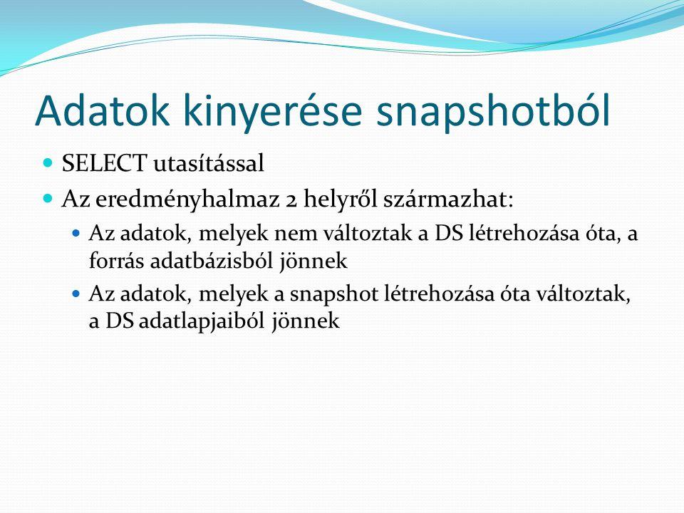 Adatok kinyerése snapshotból  SELECT utasítással  Az eredményhalmaz 2 helyről származhat:  Az adatok, melyek nem változtak a DS létrehozása óta, a
