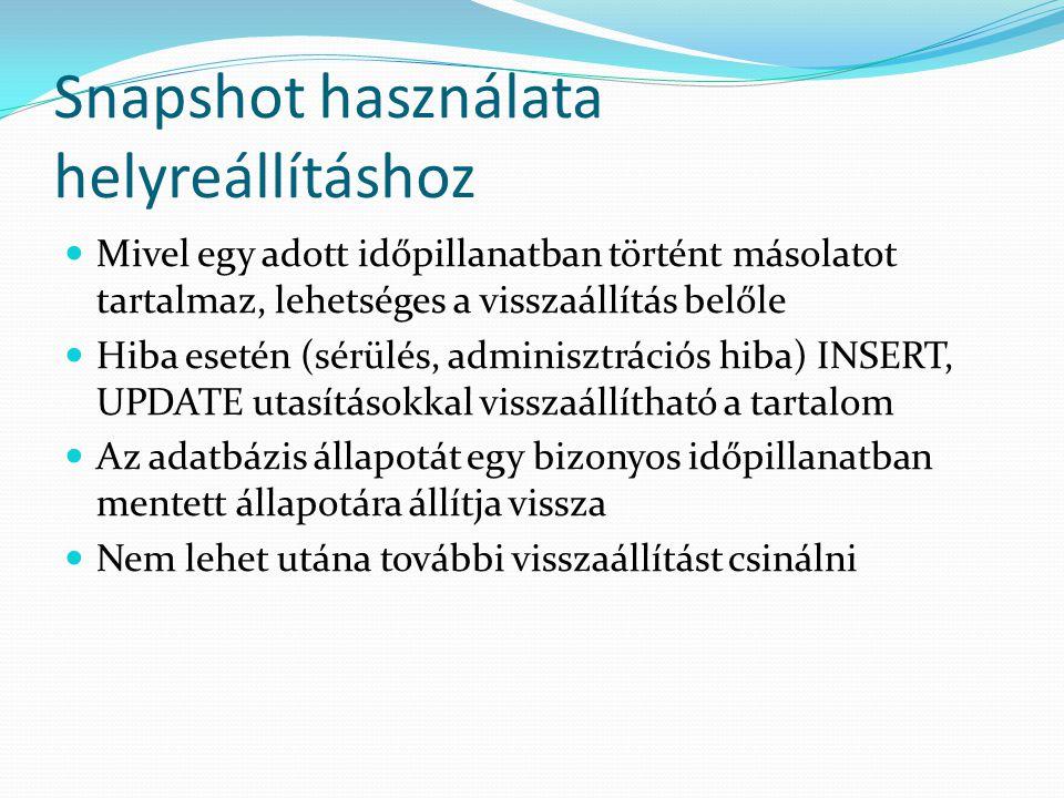 Snapshot használata helyreállításhoz  Mivel egy adott időpillanatban történt másolatot tartalmaz, lehetséges a visszaállítás belőle  Hiba esetén (sé