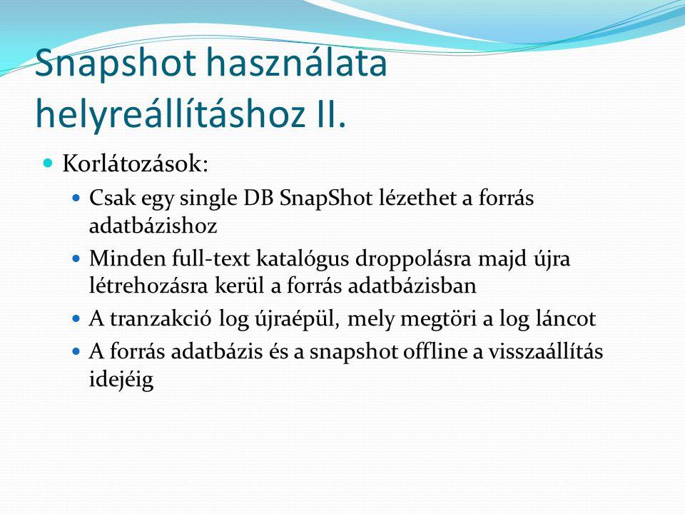 Snapshot használata helyreállításhoz II.  Korlátozások:  Csak egy single DB SnapShot lézethet a forrás adatbázishoz  Minden full-text katalógus dro