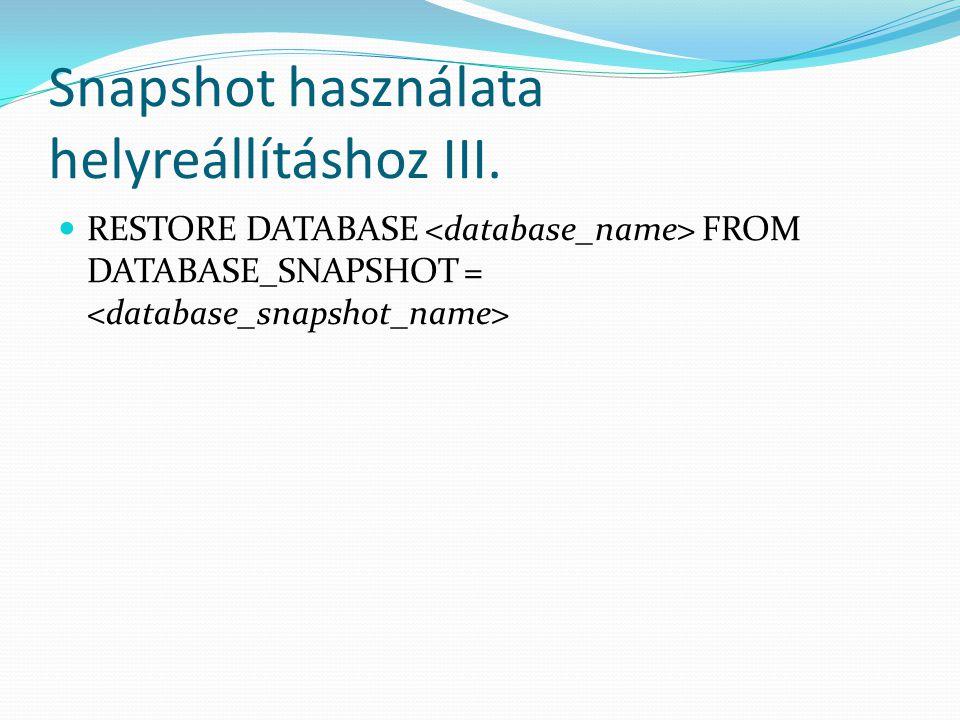 Snapshot használata helyreállításhoz III.  RESTORE DATABASE FROM DATABASE_SNAPSHOT =
