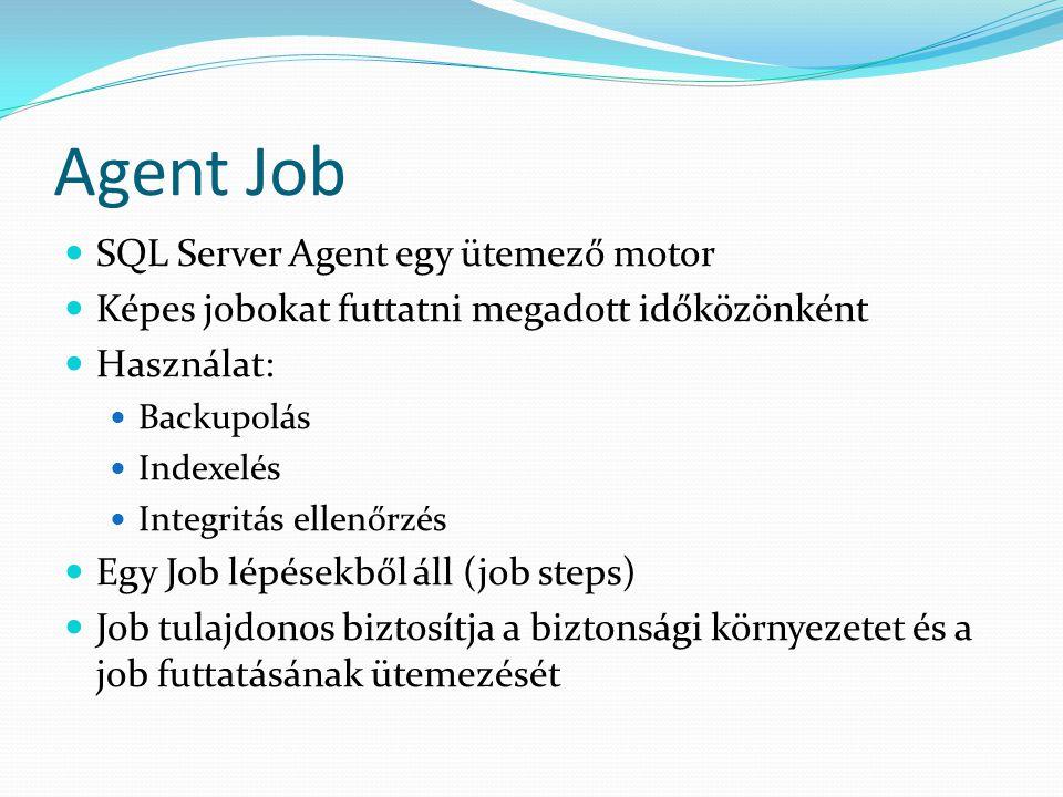 Agent Job  SQL Server Agent egy ütemező motor  Képes jobokat futtatni megadott időközönként  Használat:  Backupolás  Indexelés  Integritás ellen
