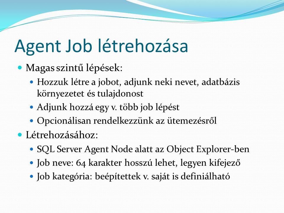 Agent Job létrehozása  Magas szintű lépések:  Hozzuk létre a jobot, adjunk neki nevet, adatbázis környezetet és tulajdonost  Adjunk hozzá egy v. tö