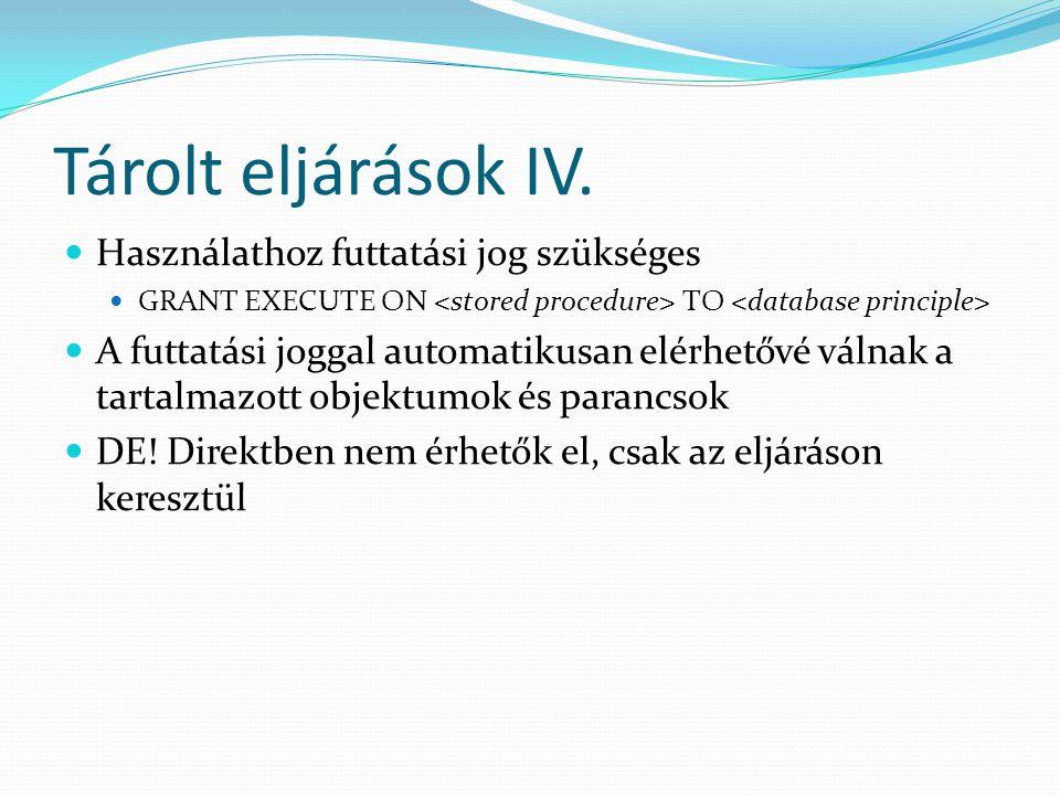 Tárolt eljárások IV.  Használathoz futtatási jog szükséges  GRANT EXECUTE ON TO  A futtatási joggal automatikusan elérhetővé válnak a tartalmazott