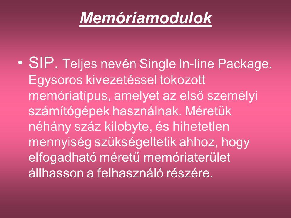 Memóriamodulok •SIP. Teljes nevén Single In-line Package. Egysoros kivezetéssel tokozott memóriatípus, amelyet az első személyi számítógépek használna