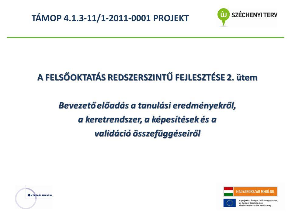 TÁMOP 4.1.3-11/1-2011-0001 PROJEKT A FELSŐOKTATÁS REDSZERSZINTŰ FEJLESZTÉSE 2.
