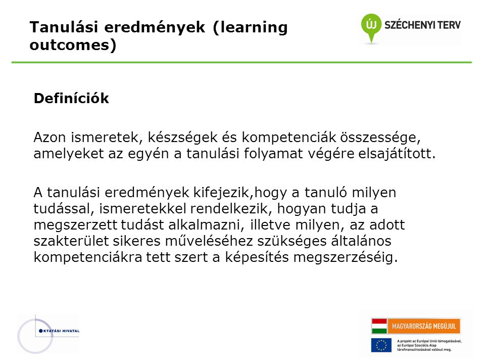 A tanulási eredmények nyelve: - Az adott tárgy, (szak, modul, szint stb.) elvégzéskor a hallgató… - Készséget, képességet jelölő ige - Tárgyterület Tanulási eredmények