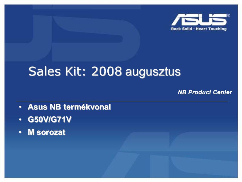 NB Product Center Sales Kit: 2008 augusztus •Asus NB termékvonal •G50V/G71V •M sorozat