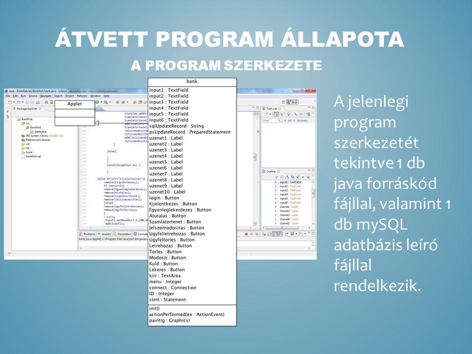 A PROGRAM SZERKEZETE ÁTVETT PROGRAM ÁLLAPOTA A jelenlegi program szerkezetét tekintve 1 db java forráskód fájllal, valamint 1 db mySQL adatbázis leíró fájllal rendelkezik.