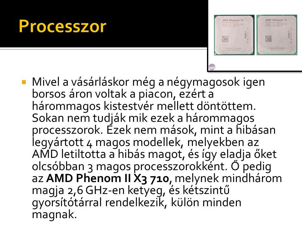  Ami a RAM-ot illeti: a GeIL, 2 GB-os 1066 MHz- es tuning moduljaiból vásároltam 2 db-ot.