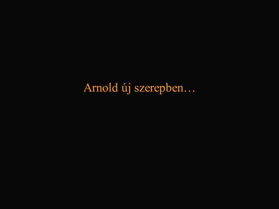 Arnold új szerepben…