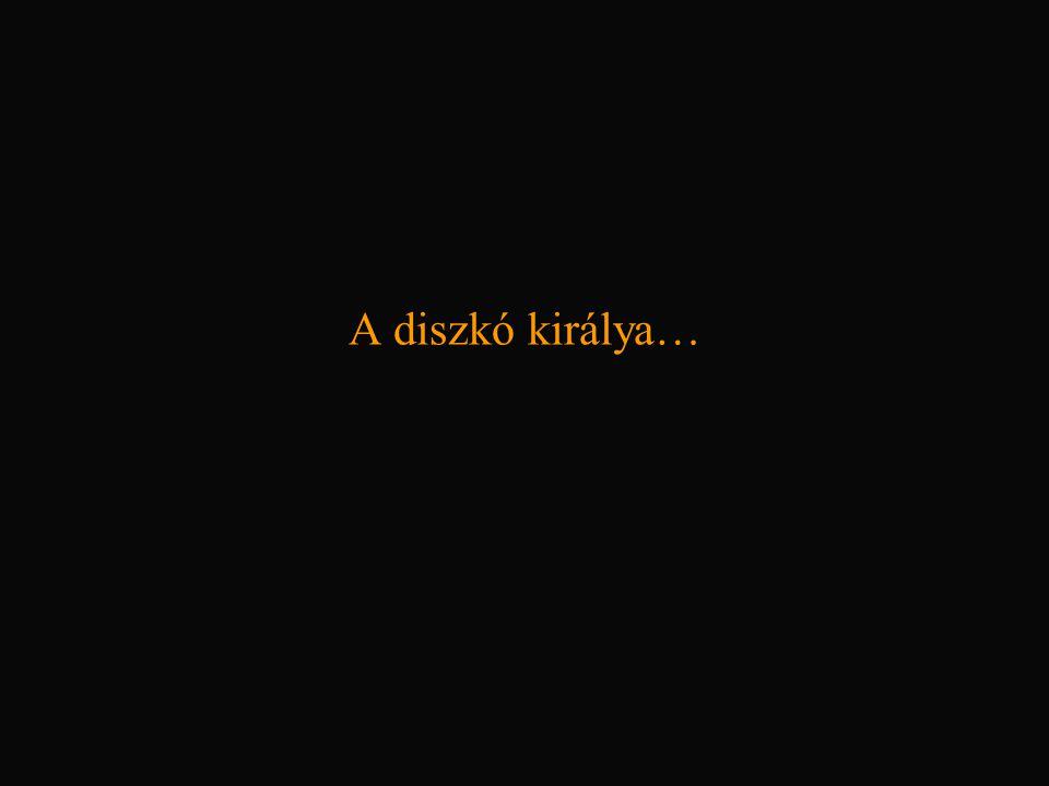 A diszkó királya…