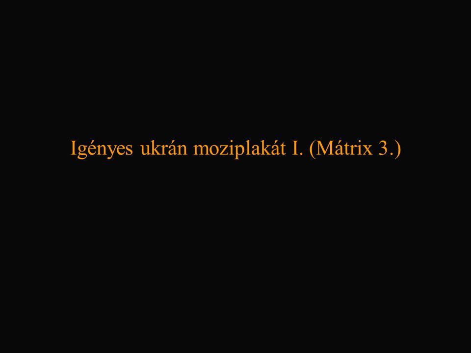Igényes ukrán moziplakát I. (Mátrix 3.)