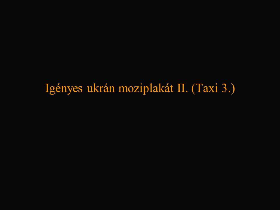 Igényes ukrán moziplakát II. (Taxi 3.)