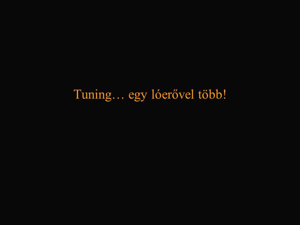 Tuning… egy lóerővel több!
