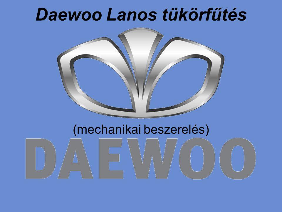 Daewoo Lanos tükörfűtés (mechanikai beszerelés)