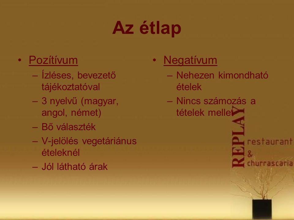 Az étlap •Pozítívum –Ízléses, bevezető tájékoztatóval –3 nyelvű (magyar, angol, német) –Bő választék –V-jelölés vegetáriánus ételeknél –Jól látható ár