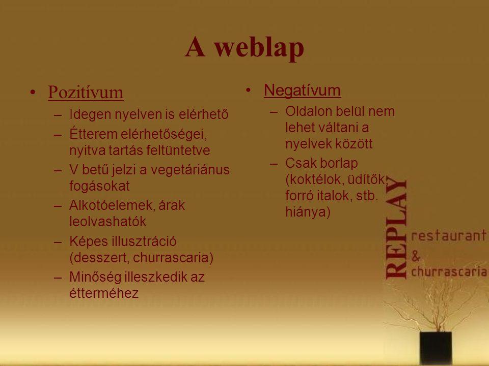 A weblap •Pozitívum –Idegen nyelven is elérhető –Étterem elérhetőségei, nyitva tartás feltüntetve –V betű jelzi a vegetáriánus fogásokat –Alkotóelemek