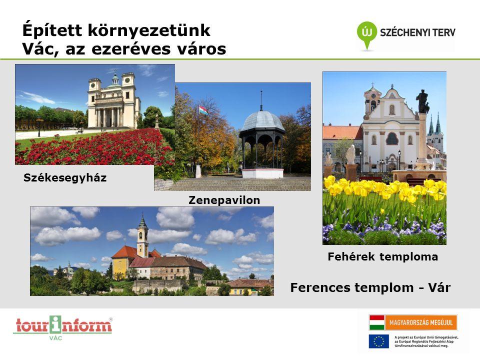 Épített környezetünk Vác, az ezeréves város Székesegyház Zenepavilon Fehérek temploma Ferences templom - Vár
