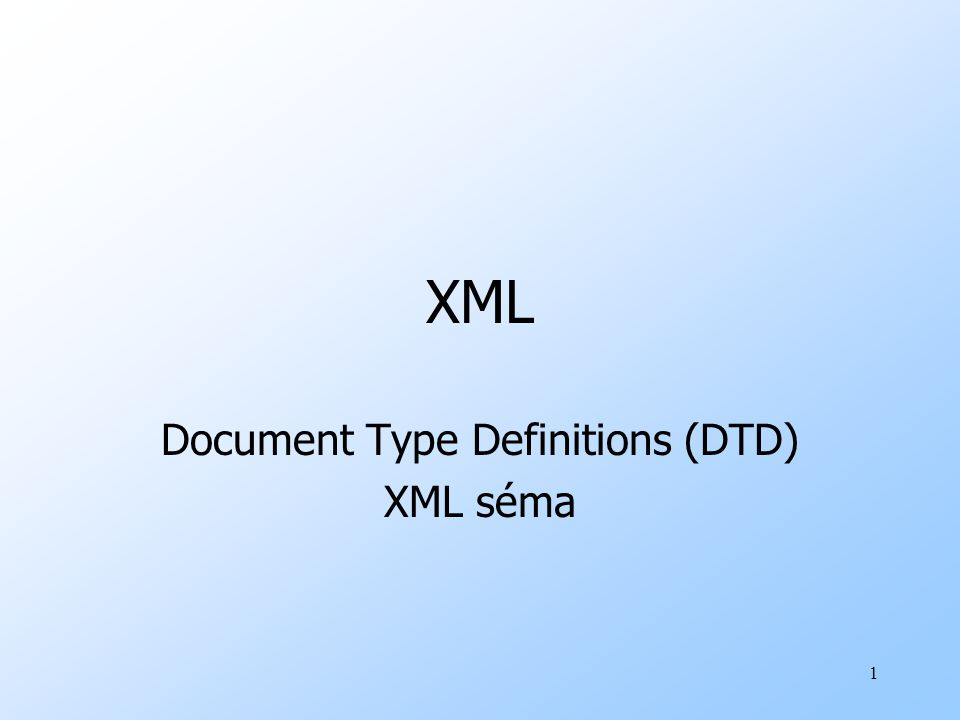 1 XML Document Type Definitions (DTD) XML séma