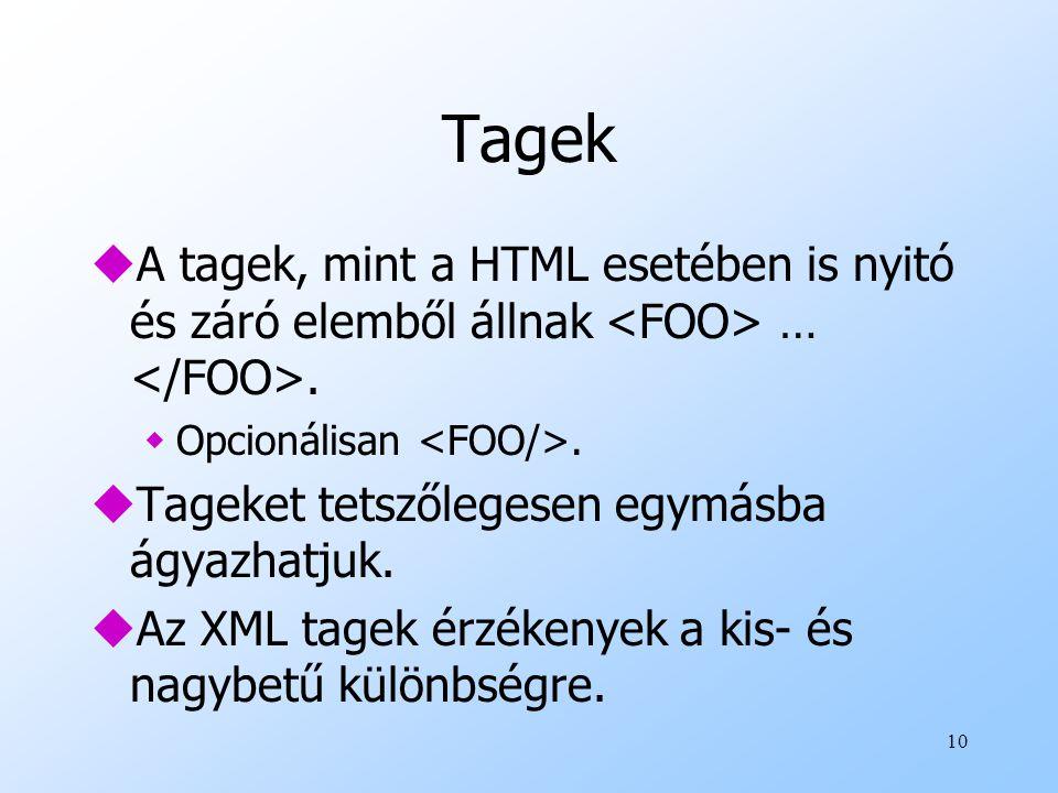 10 Tagek uA tagek, mint a HTML esetében is nyitó és záró elemből állnak ….