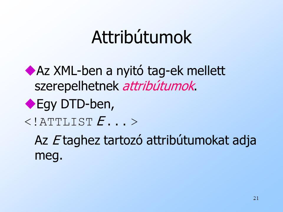 21 Attribútumok uAz XML-ben a nyitó tag-ek mellett szerepelhetnek attribútumok.