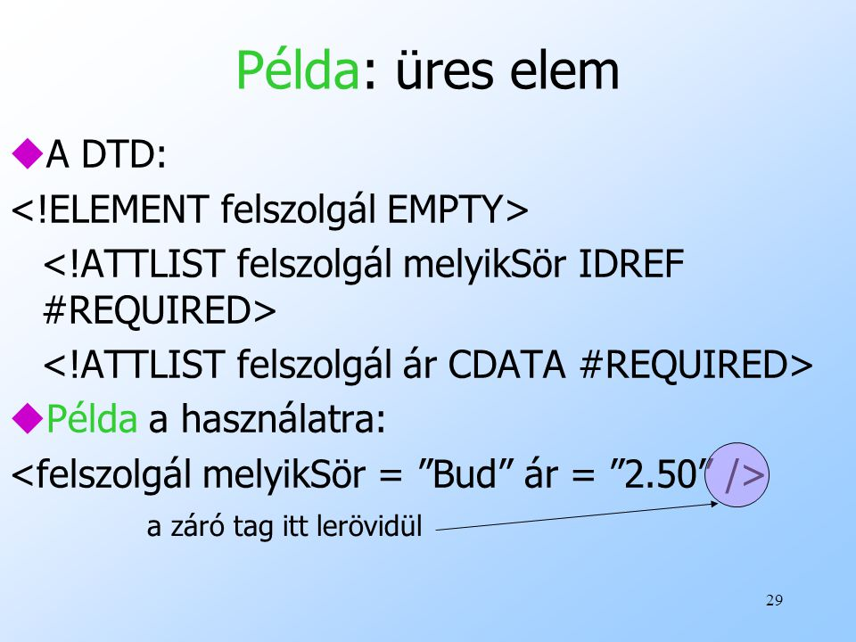 29 Példa: üres elem uA DTD: uPélda a használatra: a záró tag itt lerövidül