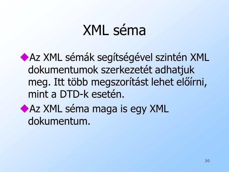 30 XML séma uAz XML sémák segítségével szintén XML dokumentumok szerkezetét adhatjuk meg.