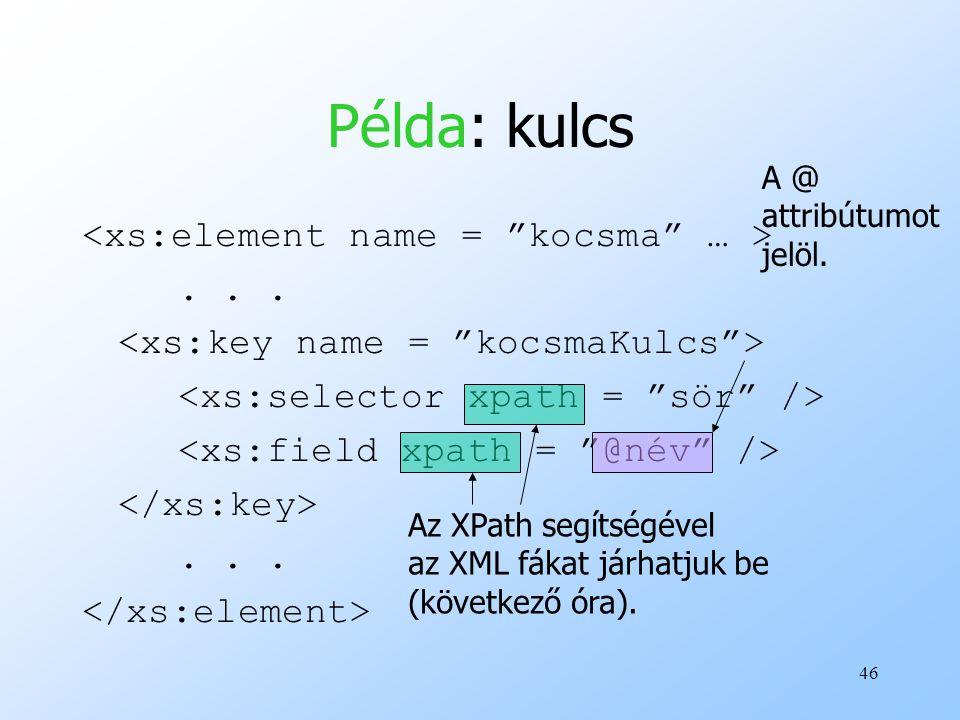 46 Példa: kulcs......Az XPath segítségével az XML fákat járhatjuk be (következő óra).