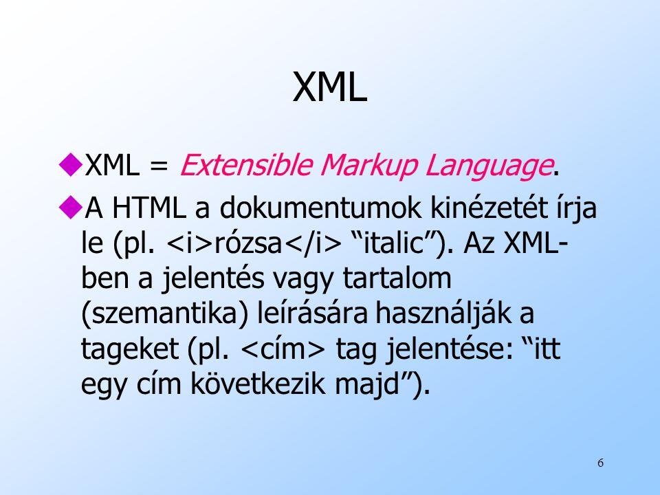 6 XML uXML = Extensible Markup Language.uA HTML a dokumentumok kinézetét írja le (pl.