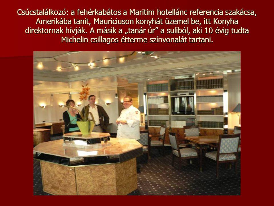 Csúcstalálkozó: a fehérkabátos a Maritim hotellánc referencia szakácsa, Amerikába tanít, Mauriciuson konyhát üzemel be, itt Konyha direktornak hívják.