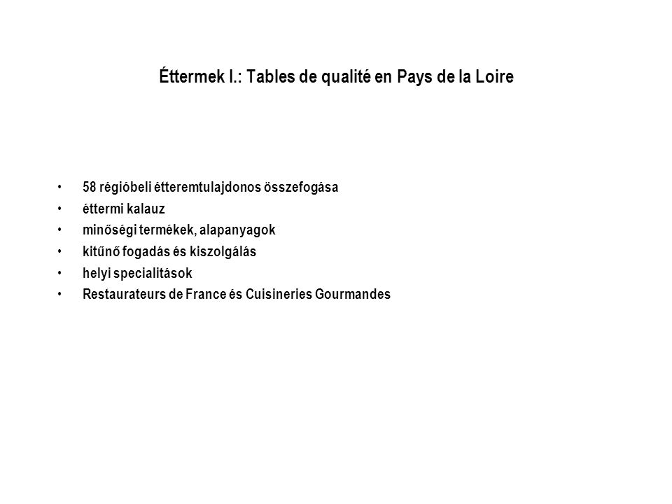 Éttermek I.: Tables de qualité en Pays de la Loire • 58 régióbeli étteremtulajdonos összefogása • éttermi kalauz • minőségi termékek, alapanyagok • kitűnő fogadás és kiszolgálás • helyi specialitások • Restaurateurs de France és Cuisineries Gourmandes
