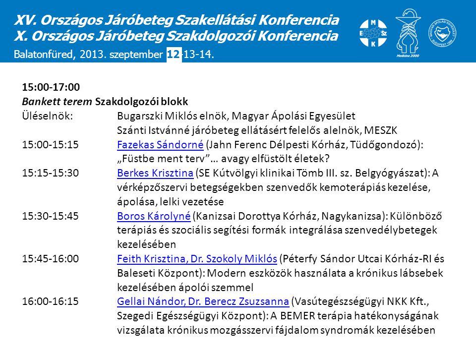 XV. Országos Járóbeteg Szakellátási Konferencia X. Országos Járóbeteg Szakdolgozói Konferencia Balatonfüred, 2013. szeptember 12-13-14. 15:00-17:00 Ba