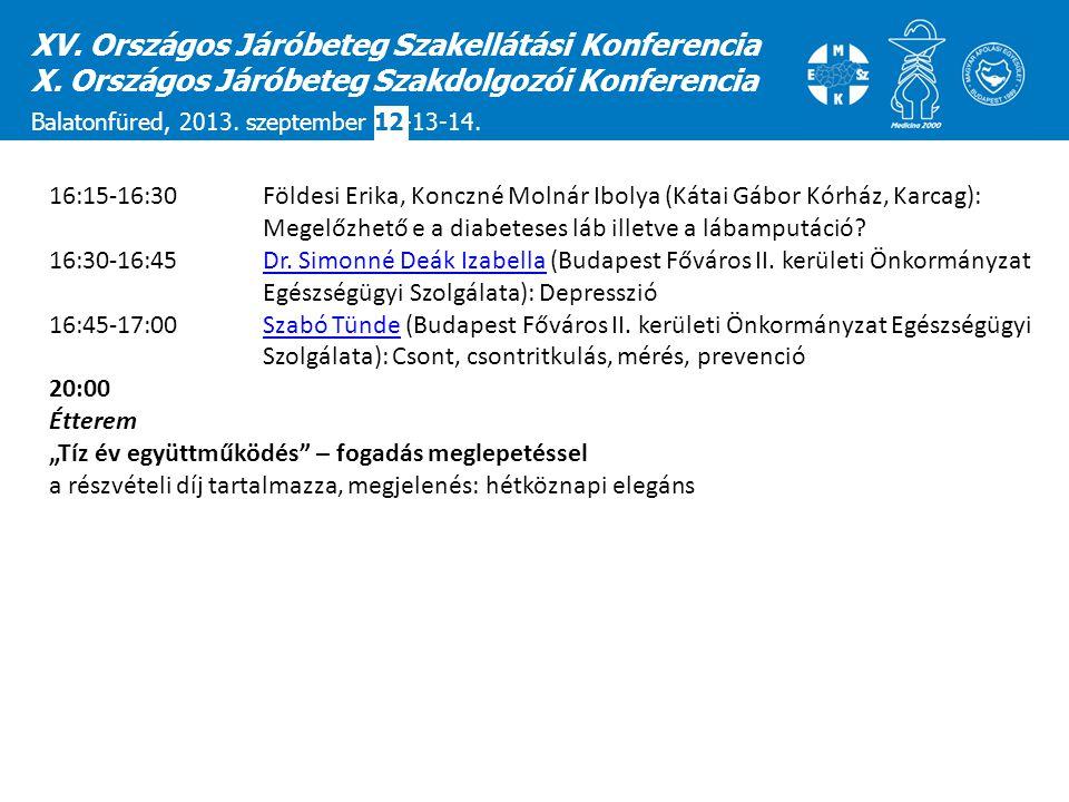 XV. Országos Járóbeteg Szakellátási Konferencia X. Országos Járóbeteg Szakdolgozói Konferencia Balatonfüred, 2013. szeptember 12-13-14. 16:15-16:30 Fö