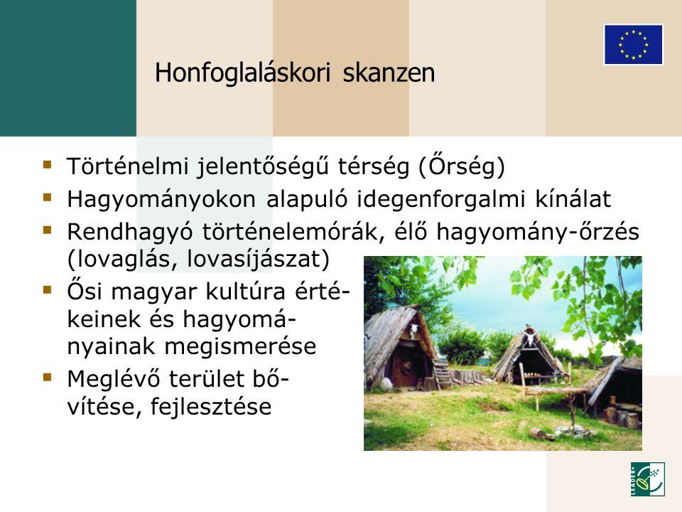 Honfoglaláskori skanzen  Történelmi jelentőségű térség (Őrség)  Hagyományokon alapuló idegenforgalmi kínálat  Rendhagyó történelemórák, élő hagyomá