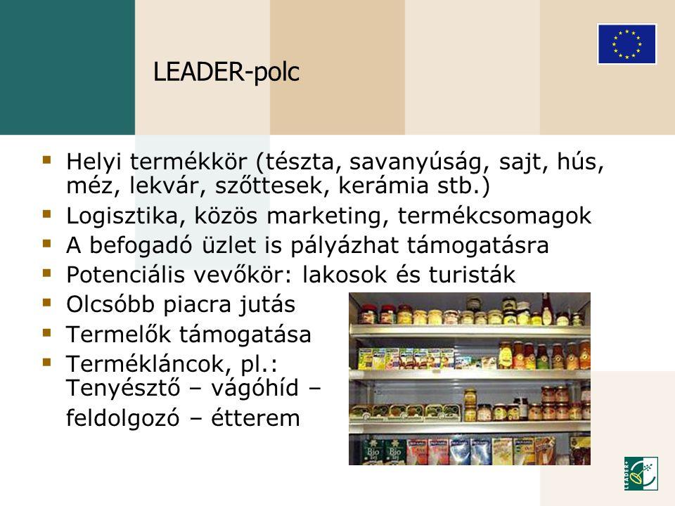 LEADER-polc  Helyi termékkör (tészta, savanyúság, sajt, hús, méz, lekvár, szőttesek, kerámia stb.)  Logisztika, közös marketing, termékcsomagok  A