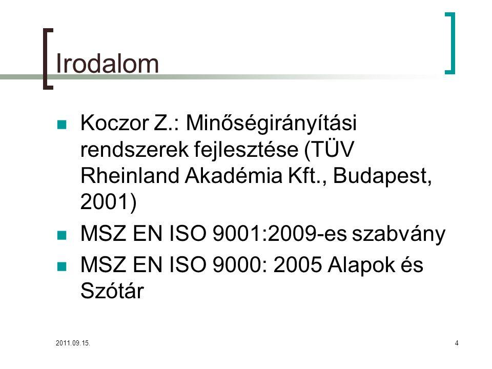 2011.09.15.4 Irodalom  Koczor Z.: Minőségirányítási rendszerek fejlesztése (TÜV Rheinland Akadémia Kft., Budapest, 2001)  MSZ EN ISO 9001:2009-es szabvány  MSZ EN ISO 9000: 2005 Alapok és Szótár