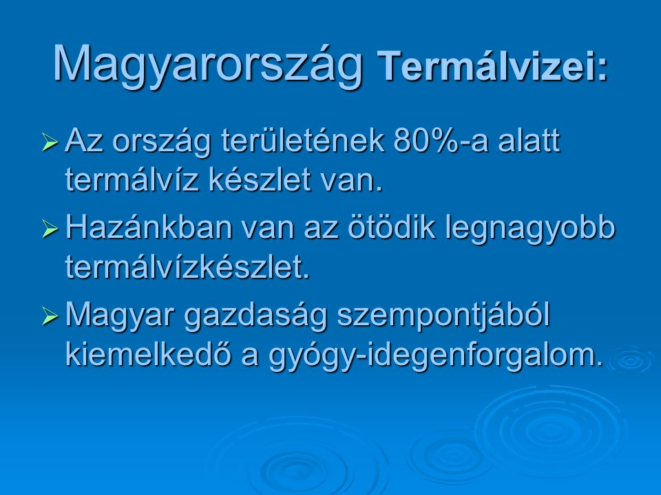 Magyarország Termálvizei:  Az ország területének 80%-a alatt termálvíz készlet van.  Hazánkban van az ötödik legnagyobb termálvízkészlet.  Magyar g