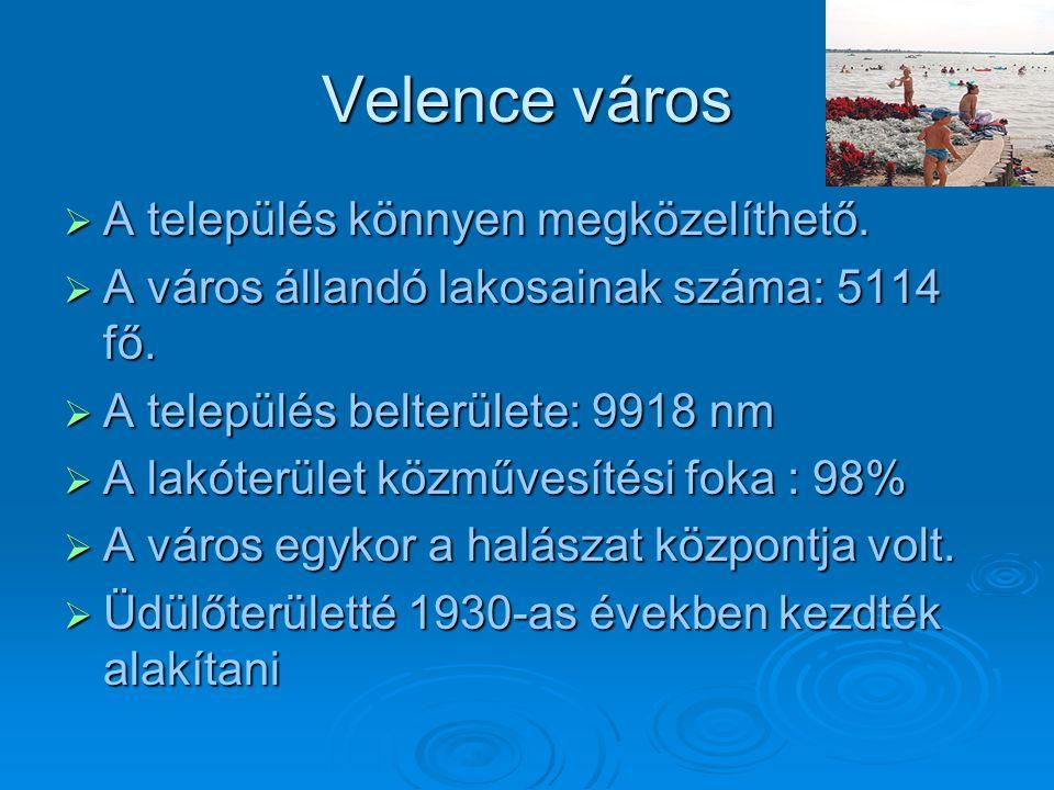 Velence város  A település könnyen megközelíthető.  A város állandó lakosainak száma: 5114 fő.  A település belterülete: 9918 nm  A lakóterület kö