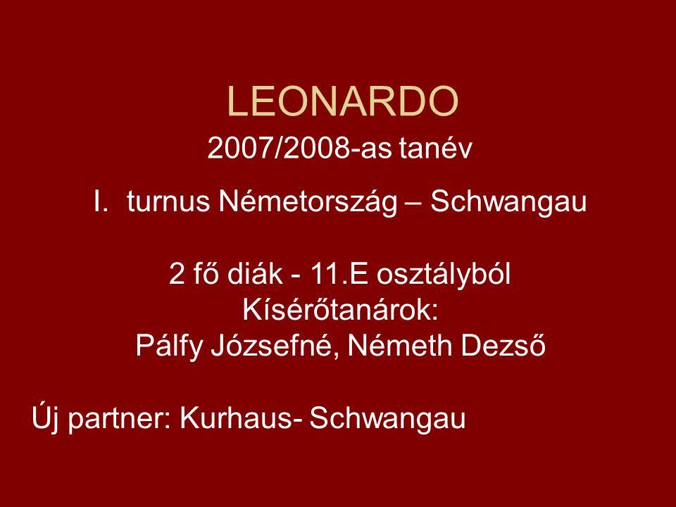 LEONARDO 2007/2008-as tanév I.turnus Németország – Schwangau 2 fő diák - 11.E osztályból Kísérőtanárok: Pálfy Józsefné, Németh Dezső Új partner: Kurha