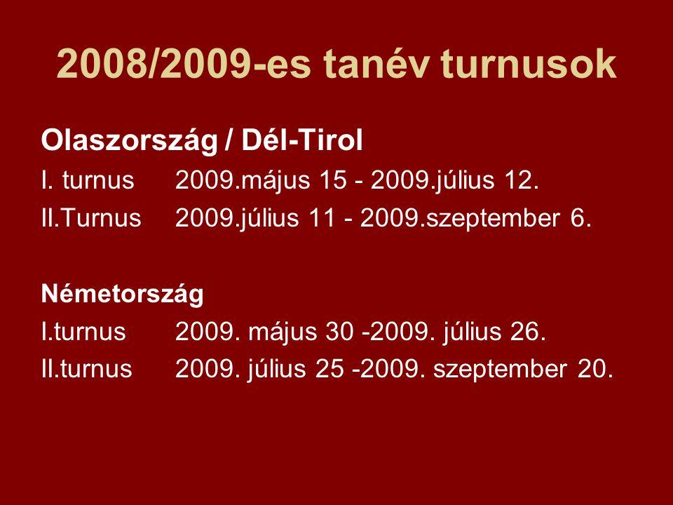 2008/2009-es tanév turnusok Olaszország / Dél-Tirol I. turnus2009.május 15 - 2009.július 12. II.Turnus2009.július 11 - 2009.szeptember 6. Németország