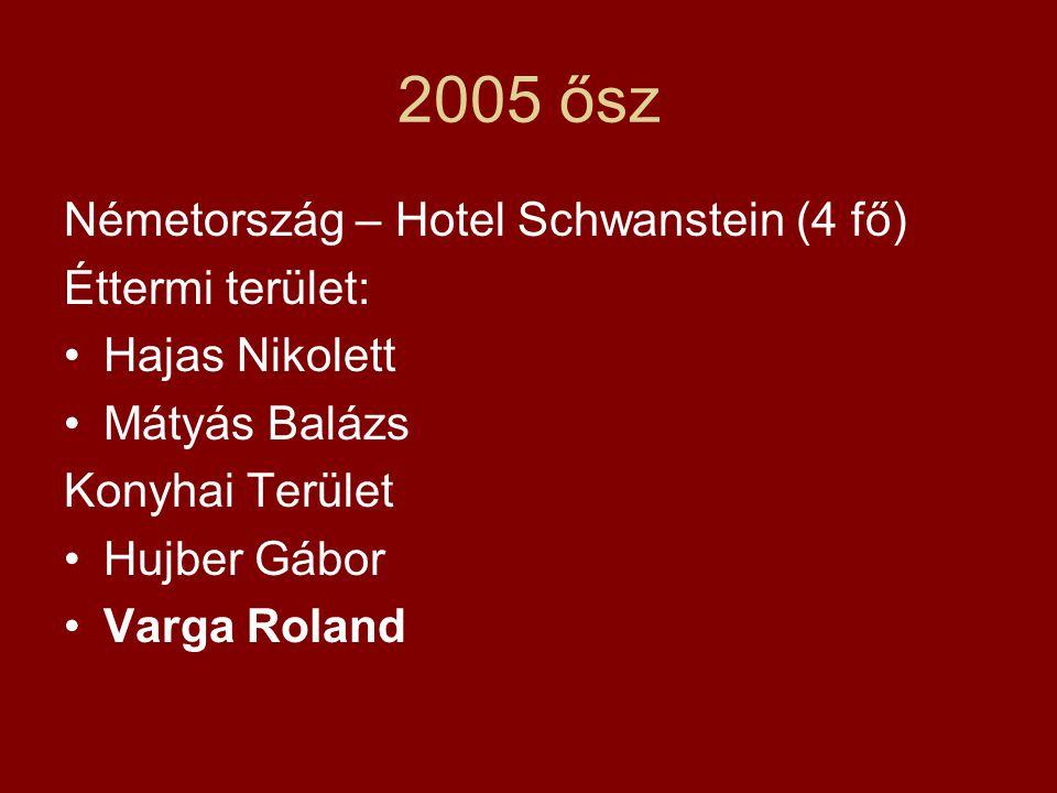 2005 ősz Németország – Hotel Schwanstein (4 fő) Éttermi terület: •Hajas Nikolett •Mátyás Balázs Konyhai Terület •Hujber Gábor •Varga Roland