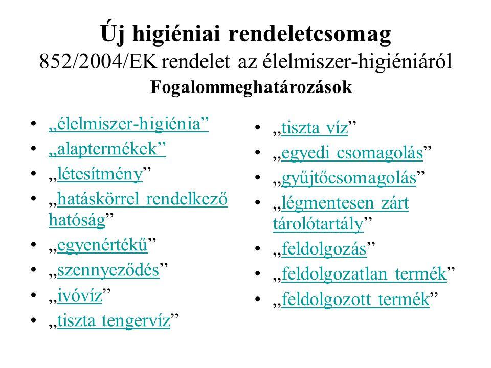 Új higiéniai rendeletcsomag 852/2004/EK rendelet az élelmiszer-higiéniáról Hatály (2/2) •Nem kell alkalmazni: 1.magáncélú házi fogyasztásra szánt •els