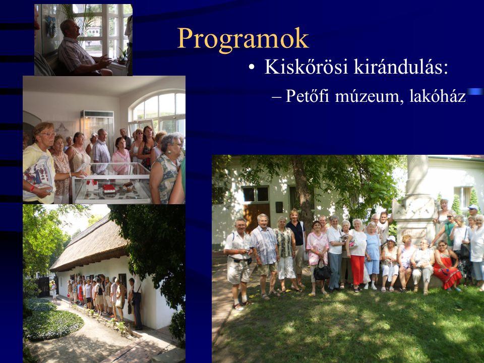 Programok •Kiskőrösi kirándulás: –Petőfi múzeum, lakóház